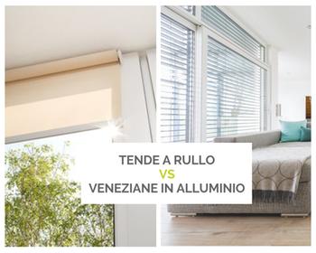 Tende a rullo o veneziane in alluminio: cosa scegliere?